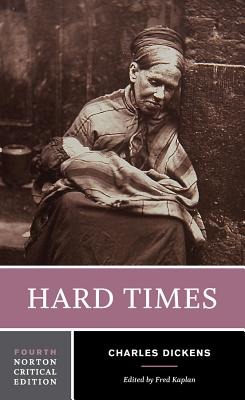 Hard Times - Dickens, Charles, and Kaplan, Fred (Editor)