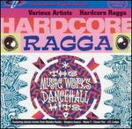 Hardcore Ragga: The Music Works Dancehall Hits
