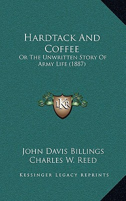 Hardtack and Coffee: Or the Unwritten Story of Army Life (1887) - Billings, John Davis
