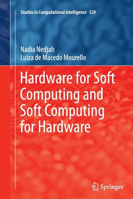 Hardware for Soft Computing and Soft Computing for Hardware - Nedjah, Nadia, and Mourelle, Luiza De Macedo