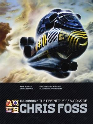 Hardware: The Definitive SF Works of Chris Foss - Foss, Chris, and Hughes, Rian (Designer)
