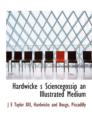 Hardwicke S Sciencegossip an Illustrated Medium - Taylor, J E, and Hardwicke and Bouge, And Bouge (Creator), and Piccadilly (Creator)
