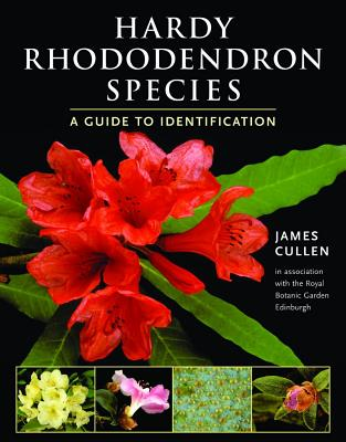 Hardy Rhododendron Species: A Guide to Identification - Cullen, James