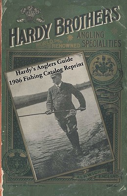 Hardy's Anglers Guide 1906 Fishing Catalog Reprint - Bolton, Ross