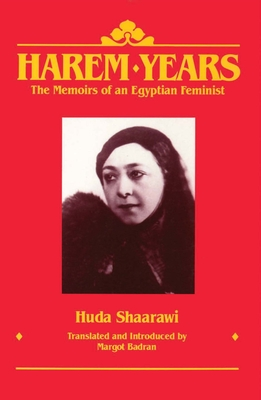 Harem Years: The Memoirs of an Egyptian Feminist, 1879-1924 - Shaarawi, Huda, and Badran, Margot (Editor)