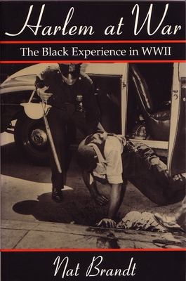 Harlem at War: The Black Experience in WWII - Brandt, Nat