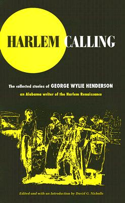 Harlem Calling: The Collected Stories of George Wylie Henderson - Nicholls, David G (Editor)
