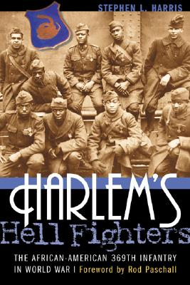 Harlem's Hell Fighters: The African-American 369th Infantry in World War I - Harris, Stephen L, and Paschall, Rod