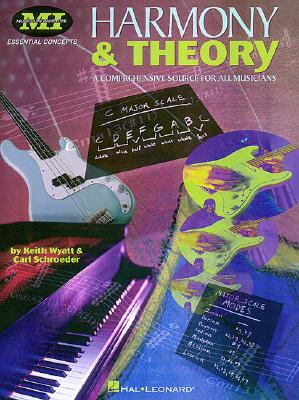 Harmony and Theory: A Comprehensive Source for All Musicians - Wyatt, Keith