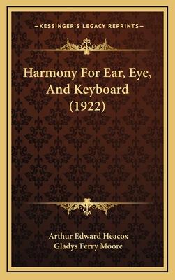 Harmony for Ear, Eye, and Keyboard (1922) - Heacox, Arthur Edward