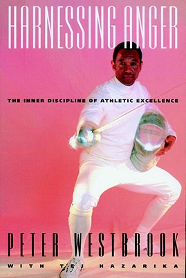 Harnessing Anger: The Inner Discipline of Athletic Excellence - Westbrook, Peter, and Hazarika, Tej