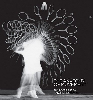 Harold Edgerton: The Anatomy of Movement - Edgerton, Harold (Photographer), and Kayafas, Gus (Text by), and Gomez Isla, Jose (Text by)