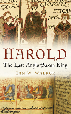 Harold: The Last Anglo-Saxon King - Walker, Ian W.