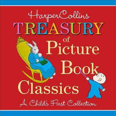 HarperCollins Treasury of Picture Book Classics: A Child's First Collection -