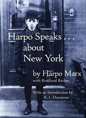 Harpo Speaks...about New York - Marx, Harpo, and Barber, Rowland, and Doctorow, E L, Mr. (Introduction by)
