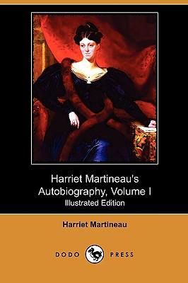 Harriet Martineau's Autobiography, Volume I (Illustrated Edition) (Dodo Press) - Martineau, Harriet