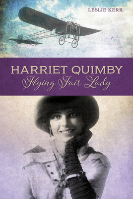 Harriet Quimby: Flying Fair Lady - Kerr, Leslie