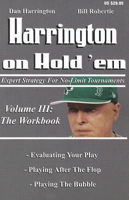 Harrington on Hold 'Em: The Workbook: Expert Strategy for No-Limit Tournaments - Harrington, Dan, and Robertie, Bill