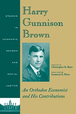 Harry Gunnison Brown: An Orthodox Economist and His Contributions - Ryan, Christopher K