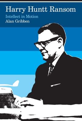 Harry Huntt Ransom: Intellect in Motion - Gribben, Alan