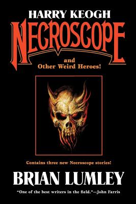 Harry Keogh: Necroscope and Other Weird Heroes! - Lumley, Brian