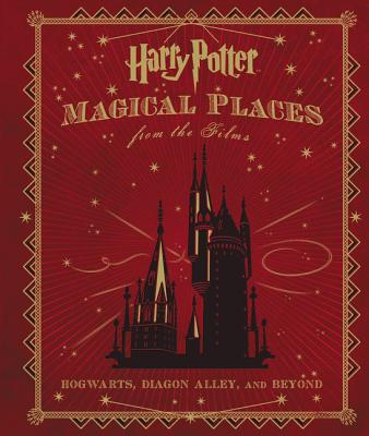 Harry Potter: Magical Places from the Films: Hogwarts, Diagon Alley, and Beyond - Revenson, Jody