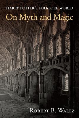 Harry Potter's Folklore World: On Myth and Magic - Waltz, Robert B