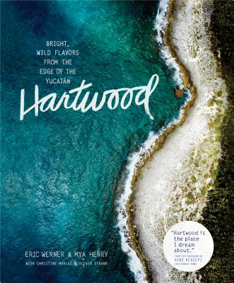 Hartwood: Bright, Wild Flavors from the Edge of the Yucatán - Werner, Eric, and Henry, Mya, and Muhlke, Christine