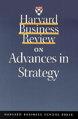 Harvard Business Review on Advances in Strategy - Porter, Michael, and Harvard Business School Publishing, and Kaplan, Robert