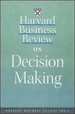 Harvard Business Review on Decision Making - Drucker, Peter F, and Harvard Business School Publishing (Compiled by), and Hbs