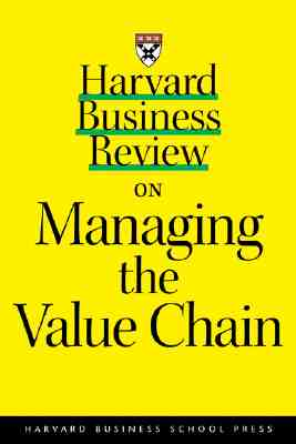 Harvard Business Review on Managing the Value Chain - Baldwin, Carliss Y, and Harvard Business School Publishing, and Clark, Kim B, Professor