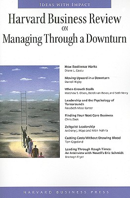 Harvard Business Review on Managing Through a Downturn: Ideas with Impact - Coutu, Diane L, and Rigby, Darrell, and Olson, Matthew S