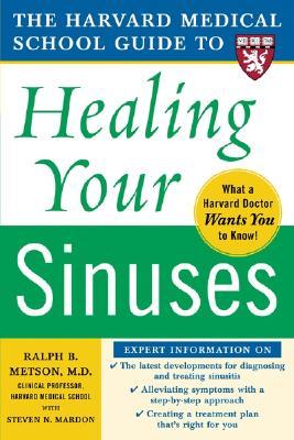 Harvard Medical School Guide to Healing Your Sinuses - Metson, Ralph, and Mardon, Steven