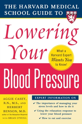 Harvard Medical School Guide to Lowering Your Blood Pressure - Casey, Aggie, and Benson, Herbert, M.D., MD