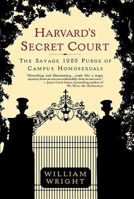 Harvard's Secret Court: The Savage 1920 Purge of Campus Homosexuals - Wright, William
