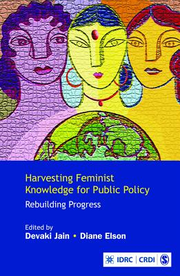 Harvesting Feminist Knowledge for Public Policy: Rebuilding Progress - Jain, Devaki (Editor), and Elson, Diane (Editor)