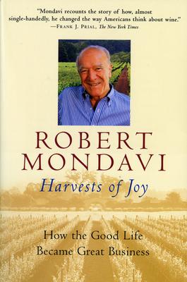 Harvests of Joy: How the Good Life Became Great Business - Mondavi, Robert, and Chutkow, Paul