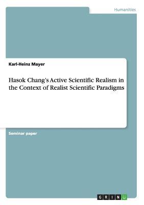 Hasok Chang's Active Scientific Realism in the Context of Realist Scientific Paradigms - Mayer, Karl-Heinz