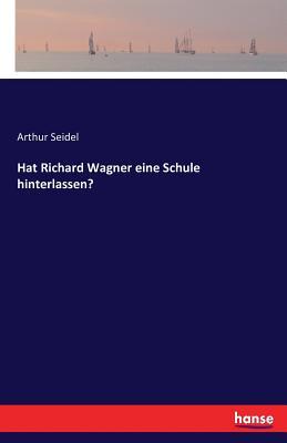 Hat Richard Wagner Eine Schule Hinterlassen? - Seidel, Arthur