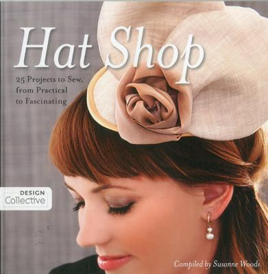 Hat Shop: 25 Projects to Sew, from Practical to Fascinating - Woods, Susanne (Compiled by)