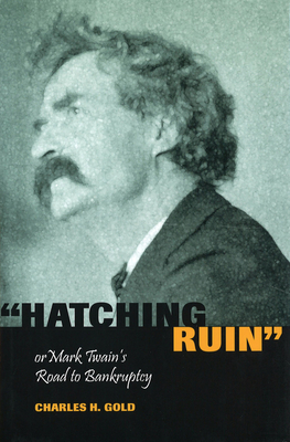 Hatching Ruin or Mark Twain's Road to Bankruptcy - Gold, Charles H