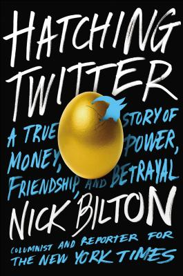 Hatching Twitter: A True Story of Money, Power, Friendship, and Betrayal - Bilton, Nick