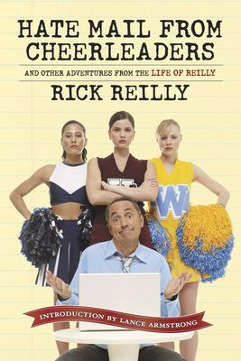 Hate Mail from Cheerleaders: And Other Adventures from the Life of Reilly - Reilly, Rick
