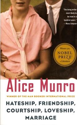 Hateship, Friendship, Courtship, Loveship, Marriage: Stories - Munro, Alice