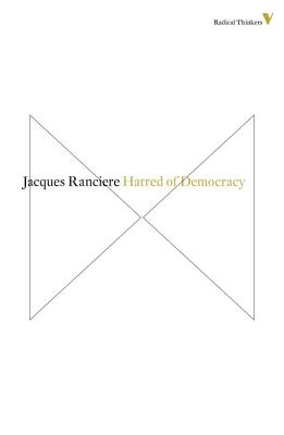Hatred of Democracy - Ranciere, Jacques, and Corcoran, Steve (Translated by)