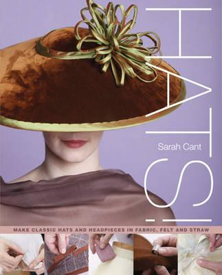 Hats: Making Classic Hats and Headpieces in Fabric, Felt and Straw - Cant, Sarah