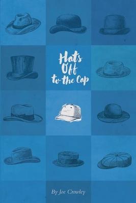 Hats Off to the Cap: Poems - Crowley, Joe