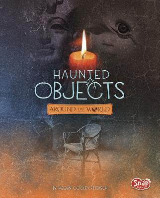 Haunted Objects from Around the World - Cooley Peterson, Megan