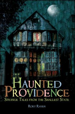 Haunted Providence: Strange Tales from the Smallest State - Raven, Rory