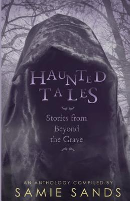 Haunted Tales: Stories from Beyond the Grave - Sands, Samie, and Hall, Kevin S, and Doldan, Cecilia H